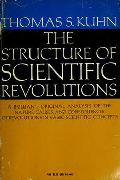 The Structure of Scientific Revolutions. by Thomas S. Kuhn