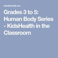 Grades 3 to 5: Human Body Series - KidsHealth in the Classroom