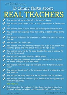 """""""15 Funny Facts About Real Teachers"""" posted on BusyTeacher.org...Are you a REAL teacher? Are you sure? Check out collection of 15 funny facts about REAL TEACHERS and see for yourself! This is a high quality print-friendly poster that you can download and print out. If you like it, please share it on Facebook, tweet about it, email it to your fellow teachers!"""