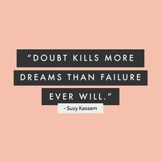 doubt kills more dreams than failure ever will - Google Search