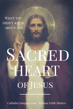 What you didn't know about the Sacred Heart of Jesus - the very interesting history of the Sacred Heart of Jesus devotion.