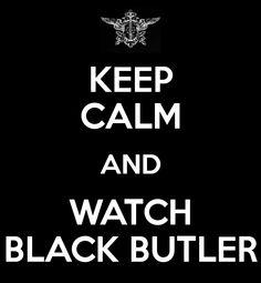 Keep Calm & Watch Black Butler