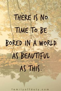 "travel quotes inspirational for the wanderlust family - ""There is no time to be bored in a world as beautiful as this."" quotes wanderlust Family Travel Quotes - 31 Inspiring Family Vacation Quotes To Read In 2020 Family Vacation Quotes, Family Travel, Good Family Quotes, Baby Travel, Travel Party, Wanderlust Quotes, Wanderlust Travel, Travelers Notebook, Quotes To Live By"