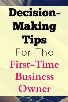Decision making tips for the first-time business owner.