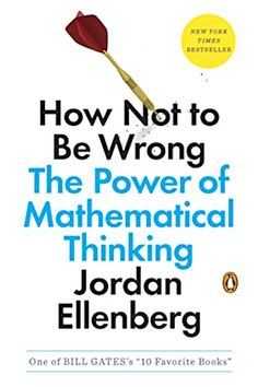 Book cover for How Not to Be Wrong by Jordan Ellenberg Book Club Books, Book Lists, Good Books, Books To Read, My Books, Historischer Roman, Entrepreneur Books, Self Development Books, Philosophy Books