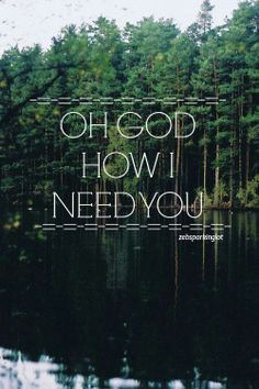 Scripture Sunday: Oh God How I Need You
