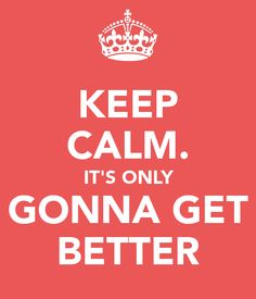 One of my favorite affirmations- it's only gonna get better.. #perryism :-)