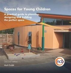 Spaces for young children : a practical guide to planning, designing, and building the perfect space, 2012.