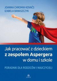 Jak pracować z dzieckiem z zespołem Aspergera w domu i szkole - Joanna Chromik-Kovačs, Izabela Banaszczyk - Aros - dyskont książkowy - tanie książki Special Educational Needs, Baseball Cards, Books, Adhd, Therapy, Libros, Book, Book Illustrations, Libri