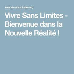 Vivre Sans Limites - Bienvenue dans la Nouvelle Réalité !