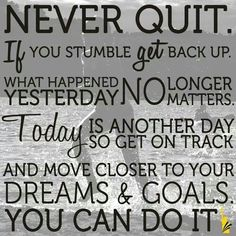 "Motivation Quotes : ""Never quit. If you stumble get back up. What happened yesterday no longer matte. - Hall Of Quotes Best Inspirational Quotes, Great Quotes, Quotes To Live By, Me Quotes, Daily Quotes, Strong Quotes, Keep Trying Quotes, Rough Day Quotes, Son Quotes From Mom"