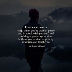 Unfuckwithable (adj.) when youre truly at peace and in touch with yourself and nothing anyone says or does bothers you and no negativity or drama can touch you. via (http://ift.tt/2mKsaCZ)