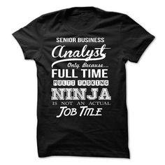 Senior Business Analyst T-Shirt Hoodie Sweatshirts euu. Check price ==► http://graphictshirts.xyz/?p=44008