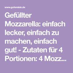 Gefüllter Mozzarella: einfach lecker, einfach zu machen, einfach gut! - Zutaten für 4 Portionen: 4 Mozzarella Bällchen...