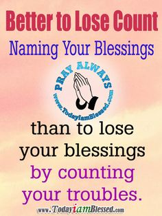 Better to lose count naming your blessings