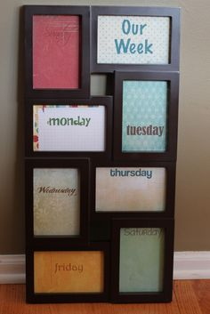 Picture frame with each day of the week. Use dry erase marker to write out activities