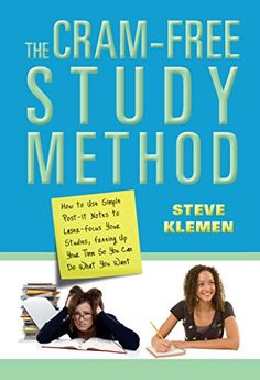 The Cram-Free Study Method: How to Use Simple Post-It Notes to Laser-Focus Your Studies, Freeing Up Your Time So You Can Do What You Want by Steve Klemen http://www.amazon.com/dp/B010GU3CBM/ref=cm_sw_r_pi_dp_WiITvb1ZYZ641