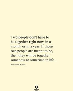 love quotes meant to be Two People Don't Have To Be Together Right Now, In A Month, Or In A Year Time Quotes Life, Right Time Quotes, Time Quotes Relationship, Now Quotes, Soulmate Love Quotes, True Quotes, Words Quotes, Quotes To Live By, Time Will Tell Quotes
