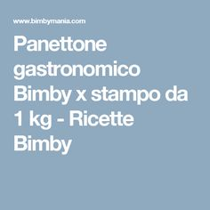 Panettone gastronomico Bimby x stampo da 1 kg - Ricette Bimby