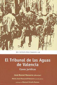 El tribunal de las aguas de Valencia : claves jurídicas / José Bonet Navarro (dirección) ; Mª José Mascarell Navarro (coordinación) ; Alicia Armengot Vilaplana... [et al.], 2014