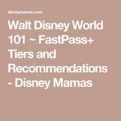 Walt Disney World 101 ~ FastPass+ Tiers and Recommendations - Disney Mamas