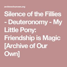 Silence of the Fillies - Deuteronomy - My Little Pony: Friendship is Magic [Archive of Our Own]