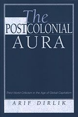 The Postcolonial Aura: Third World Criticism In The Age Of Global Capitalism ~ Dirlik, Arif ~ Perseus Books Group ~ c1997