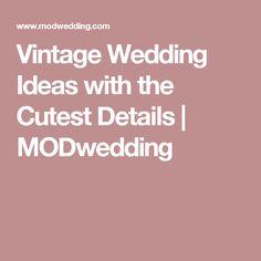 Vintage Wedding Ideas with the Cutest Details | MODwedding