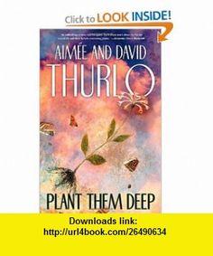 Plant Them Deep (9780765314130) Aimee Thurlo, David Thurlo , ISBN-10: 0765314134  , ISBN-13: 978-0765314130 ,  , tutorials , pdf , ebook , torrent , downloads , rapidshare , filesonic , hotfile , megaupload , fileserve