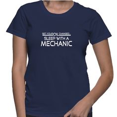 Get Your Oil Changed... Sleep With A Mechanic T-Shirt