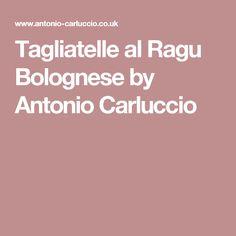 Tagliatelle al Ragu Bolognese by Antonio Carluccio