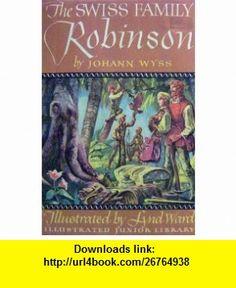The Swiss Family Robinson (Illustrated Junior Library) Johann David Wyss, Lynd Ward ,   ,  , ASIN: B0006AS65K , tutorials , pdf , ebook , torrent , downloads , rapidshare , filesonic , hotfile , megaupload , fileserve