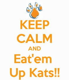 KEEP CALM AND Eat'em  Up Kats!! SHSU merchandise