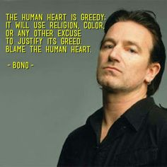 Bono quote Bono Quotes, Wisdom Quotes, True Quotes, U2 Lyrics, The Heart Is Deceitful, Matthew 15, Peace And Love, My Love, Word Sentences