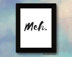 Meh. // Typography Print // Black and White // Sassy Quote // 8x10