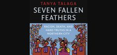 Why Tanya Talaga wrote Seven Fallen Feathers
