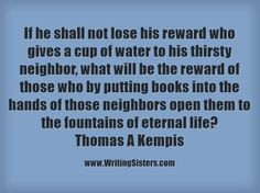 If he shall not lose his reward who gives a cup of water to his...