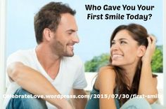 "Relationships ~ New article, ""Who Gave You Your First Smile Today?"" on my ‪#‎Relationships Blog (designed not to sell, but to teach!). Something new about Relationships is posted every 4th day! More than 730 FREE Articles! Tell your friends by clicking ""SHARE."" ~ https://CelebrateLove.wordpress.com/2015/07/30/first-smile  Another Relationship HotSpot:  http://www.CelebrateLove.com"