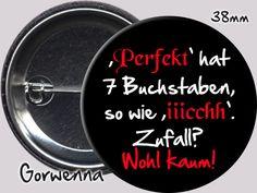 Buttons - Sprüche - Button ♥1126♥ Perfekt & Ich - ein Designerstück von gorwenna bei DaWanda