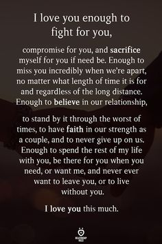 I love you enough to fight for you, compromise for Love Quotes For Him Cute, Love Quotes For Him Boyfriend, Fight For Love Quotes, Soulmate Love Quotes, Girlfriend Quotes, Wife Quotes, This Is Us Quotes, Romantic Love Quotes, Love Yourself Quotes