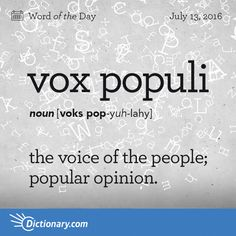 """Vox populi - the voice of the people; Origin: Vox populi is of Latin origin, and is often found in the maxim vox populi, vox Dei meaning """"the voice of the people is the voice of God."""" It entered English in the Fancy Words, Words To Use, Great Words, More Than Words, New Words, Unusual Words, Weird Words, Rare Words, Unique Words"""