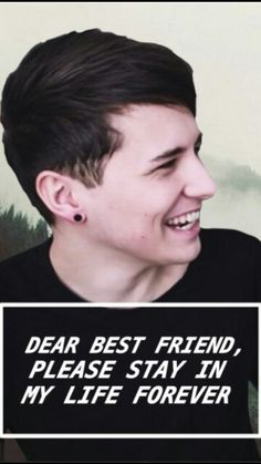 Mmmm dan is technically my best friend...i guess so he better stay in MY life forever....!