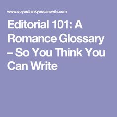 Editorial 101: A Romance Glossary – So You Think You Can Write