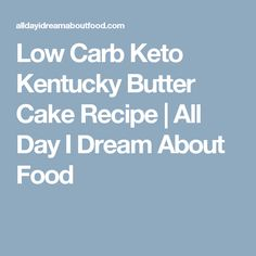 Low Carb Keto Kentucky Butter Cake Recipe | All Day I Dream About Food