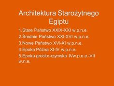 Architektura Starożytnego Egiptu 1.Stare Państwo XXIX-XXI w.p.n.e. 2.Średnie Państwo XXI-XVI w.p.n.e. 3.Nowe Państwo XVI-XI w.p.n.e. 4.Epoka Późna XI-IV.