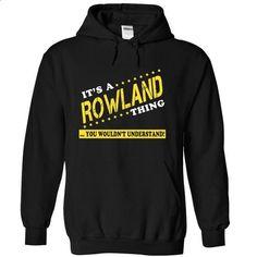 Its a ROWLAND Thing, You Wouldnt Understand! - #funny shirt #tshirt headband. I WANT THIS => https://www.sunfrog.com/Names/Its-a-ROWLAND-Thing-You-Wouldnt-Understand-mrmghnxpsr-Black-10485368-Hoodie.html?68278