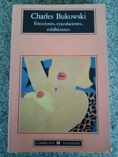 ERECCIONES, EYACULACIONES, EXHIBICIONES -- CHARLES BUKOWSKI -- ANAGRAMA -- 1ª EDICION - 1992 - TAPA BLANDA - 186 PGS - MEDIDAS: 12 X 18,5.