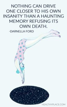 Abuse Quote: Nothing can drive one closer to his own insanity than a haunting memory refusing its own death. - Darnella Ford     www.HealthyPlace.com