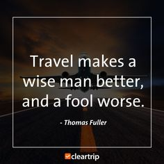 """Travel makes a wise man better, and a fool worse."" - Thomas Fuller #CTTravelQuotes"