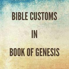 Bible Customs: Book of Genesis  http://www.examiner.com/article/bible-customs-book-of-genesis